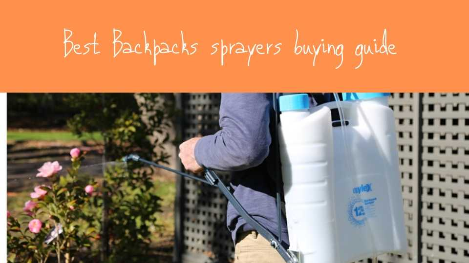 Buying guide to buying a backpack sprayer