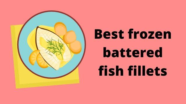 Best frozen battered fish fillets