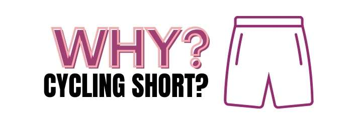 Why Wear Cycling Shorts?